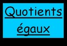 Quotients égaux