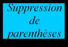 Suppression de parenthèses