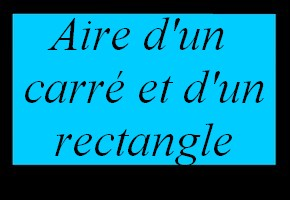 Aire d'un rectangle et d'un carr�