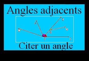 Angles adjacents : citer un angle adjacent à un autre