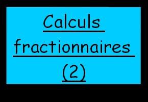 Calculs fractionnaires (2)