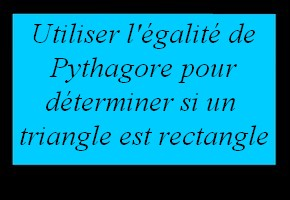 Reconna�tre un triangle rectangle en utilisant l'�galit� de Pythagore