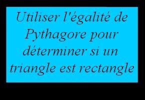 Reconnaître un triangle rectangle en utilisant l'égalité de Pythagore