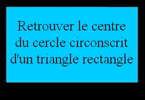 Retrouver le centre du cercle circonscrit d'un triangle rectangle