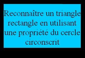 Reconnaître un triangle rectangle en utilisant les propriétés relatives à son cercle circonscrit
