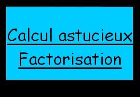 Calcul astucieux - factorisation