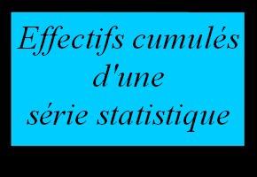 Effectifs cumulés d'une série statistique