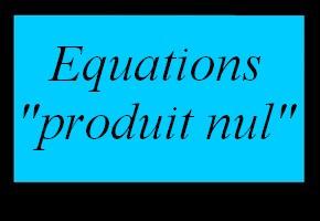 Résoudre une équation produit nul