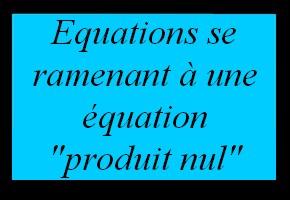 Résoudre une équation se ramenant à une équation produit nul