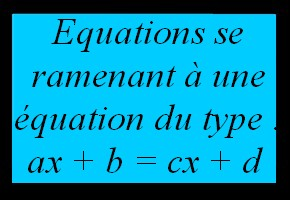 Résolution d'équations se ramenant à un équation du type ax+b=cx+d