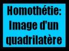 Image d'un quadrilatère par une homothétie