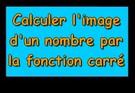 Calculer l'image d'un nombre par la fonction carré