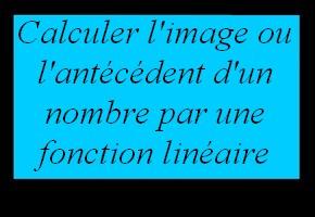Calculer l'image ou l'antécédent d'un nombre par une fonction linéaire