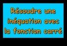 Résoudre une inéquation avec la fonction carré