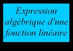 Déterminer l'expression algébrique d'une fonction linéaire