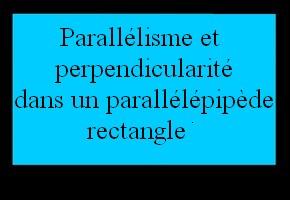 Parallèlisme et perpendicularité dans un parallélépipède rectangle