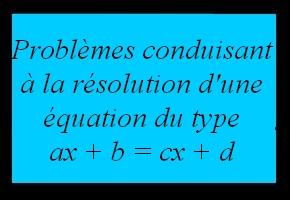 Problèmes conduisant à la résolution d'une équation du type ax+b=cx+d