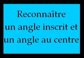 Reconnaître un angle inscrit et un angle au centre