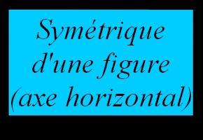 Construire le symétrique d'une figure par rapport à un axe horizontal