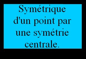 Symétrique d un point (symétrie centrale)