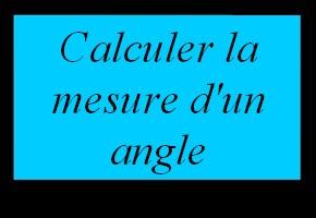 Calculer la mesure d'un angle en utilisant la trigonométrie