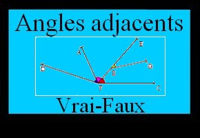Angles adjacents (vrai ou faux)